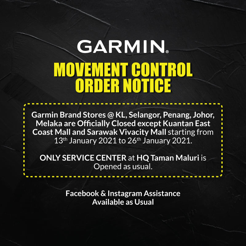 Due to the commencement of MCO, all Garmin Brand Stores are officially closed except outlets in Kuantan East Coast Mall and Sarawak Vivacity Mall starting from 13th January 2021 to 26 January 2021. ONLY SERVICE CENTRE at HQ Taman Maluri outlet is opened as usual. You may still purchase via official Lazada/Shopee, Aeco Online shop...