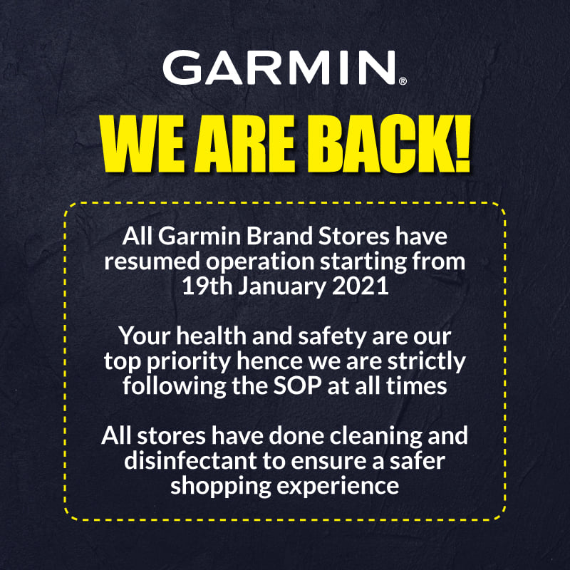 All Garmin Brand Stores will resume its operations starting from 19th January 2021. To ensure a safe shopping experience, all brand stores have done cleaning and disinfected the stores. We are strictly following the SOP at all times as your health and safety are our top priority You may still purchase or contact us via: